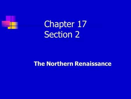 Chapter 17 Section 2 The Northern Renaissance. Renaissance Art in Northern Europe Should not be considered an appendage to Italian art. Should not be.