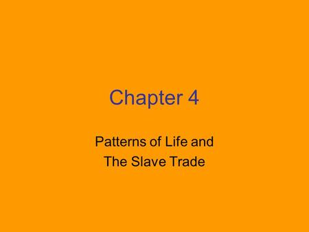Chapter 4 Patterns of Life and The Slave Trade. Hunting families consisted of a few nuclear families. Farmers and herders were more likely to have extended.