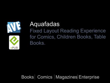 Aquafadas Fixed Layout Reading Experience for Comics, Children Books, Table Books. BooksMagazinesEnterpriseComics.