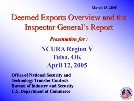 Deemed Exports Overview and the Inspector General's Report Presentation for : Office of National Security and Technology Transfer Controls Bureau of Industry.