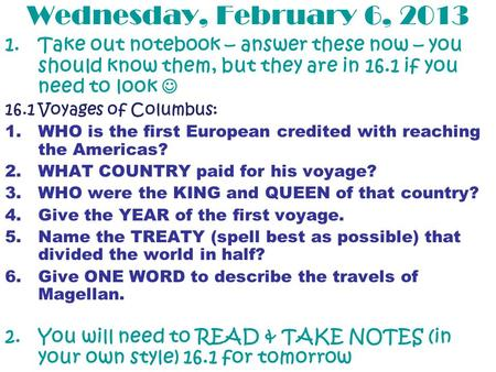 Wednesday, February 6, 2013 16.1 Voyages of Columbus: 1.WHO is the first European credited with reaching the Americas? 2.WHAT COUNTRY paid for his voyage?