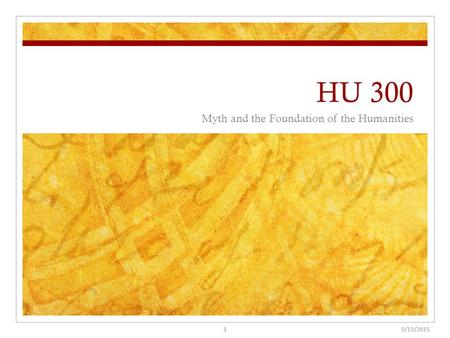 HU 300 Myth and the Foundation of the Humanities 9/13/20151.