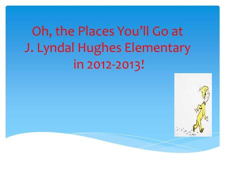 Oh, the Places You'll Go at J. Lyndal Hughes Elementary in 2012-2013!