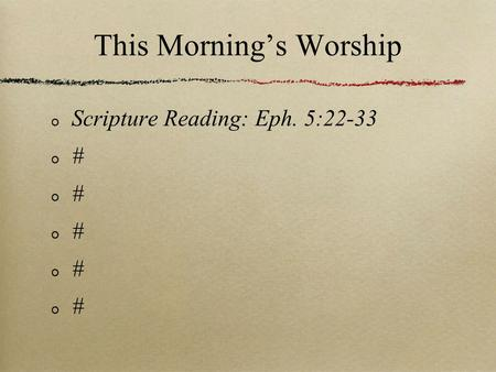 This Morning's Worship Scripture Reading: Eph. 5:22-33 #