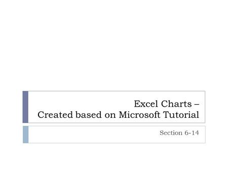 Excel Charts – Created based on Microsoft Tutorial Section 6-14.