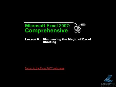 Return to the Excel 2007 web page Lesson 6: Discovering the Magic of Excel Charting.