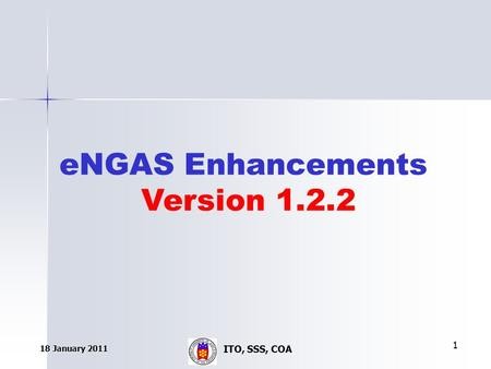 ITO, SSS, COA 18 January 2011 1 eNGAS Enhancements Version 1.2.2.
