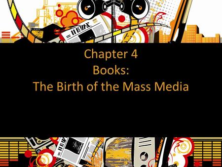 Chapter 4 Books: The Birth of the Mass Media. Development of Writing Approx. 3500 BC: Writing originates in Egypt or Mesopotamia Earliest writing was.