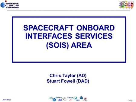Cesg-1 June 2010 Chris Taylor (AD) Stuart Fowell (DAD) SPACECRAFT ONBOARD INTERFACES SERVICES (SOIS) AREA.