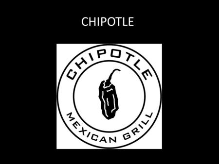 CHIPOTLE. Why Chipotle? I choose Chipotle because it is my favorite restaurant It allows you to put pretty much whatever you want in a burrito!!!!!