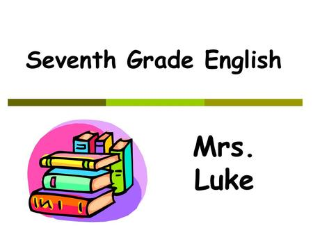 Seventh Grade English Mrs. Luke. Units- The English curriculum complements the American History curriculum  Summer Reading  Civil War Unit Numbering.