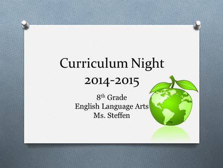 Curriculum Night 2014-2015 8 th Grade English Language Arts Ms. Steffen.