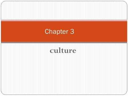 Culture Chapter 3. The Basis of Culture Culture: knowledge, values, customs, and physical objects that are shared by members of a society Society: specific.