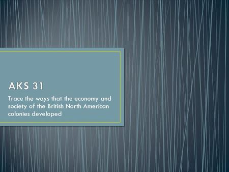 Trace the ways that the economy and society of the British North American colonies developed.