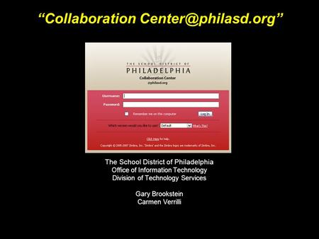 "The School District of Philadelphia Office of Information Technology Division of Technology Services Gary Brookstein Carmen Verrilli ""Collaboration"