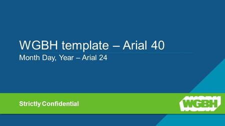 WGBH template – Arial 40 Month Day, Year – Arial 24 Strictly Confidential.