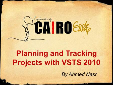 Planning and Tracking Projects with VSTS 2010 By Ahmed Nasr 1.