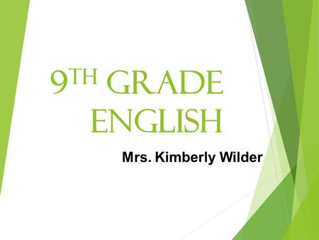 9 th Grade English Mrs. Kimberly Wilder. Introduction  The 3 r's: Rigor, relevance, & relationship  Contact me!  Email*  Please encourage your child.