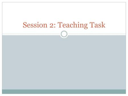 Session 2: Teaching Task. What Should a Good Teaching Task Have and Do?  Challenge students to engage in a substantial issue within the academic discipline.