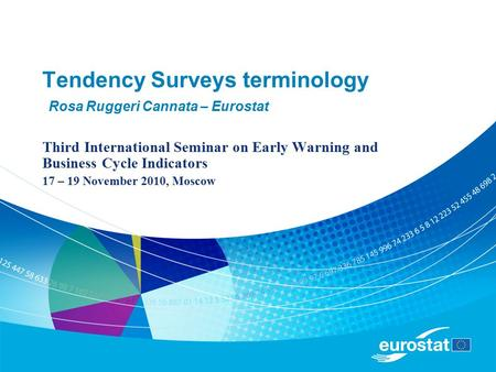 Tendency Surveys terminology Rosa Ruggeri Cannata – Eurostat Third International Seminar on Early Warning and Business Cycle Indicators 17 – 19 November.