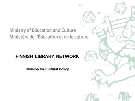 FINNISH LIBRARY NETWORK Division for Cultural Policy.