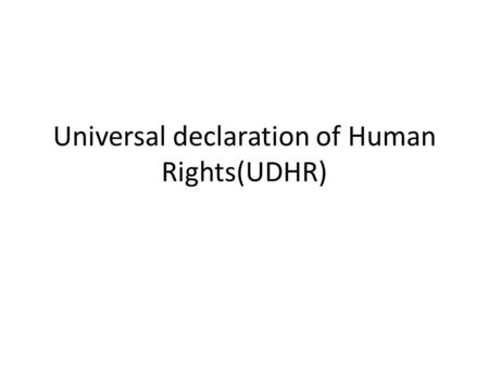 "Universal declaration of Human Rights(UDHR). ""All human beings are born free and equal in dignity and rights."" (article 1)"