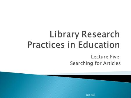 Lecture Five: Searching for Articles INST 250/4.  What are LCSH? ◦ Why should one hyperlink on the LCSH in the Library catalogue search?  Subject vs.