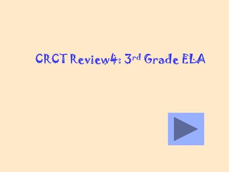 CRCT Review4: 3 rd Grade ELA You are correct!