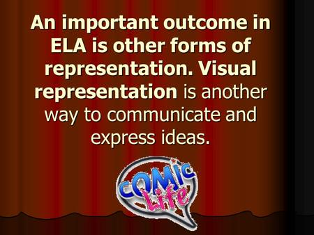 An important outcome in ELA is other forms of representation. Visual representation is another way to communicate and express ideas.