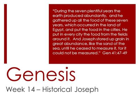 "Genesis Week 14 – Historical Joseph "" During the seven plentiful years the earth produced abundantly, and he gathered up all the food of these seven years,"
