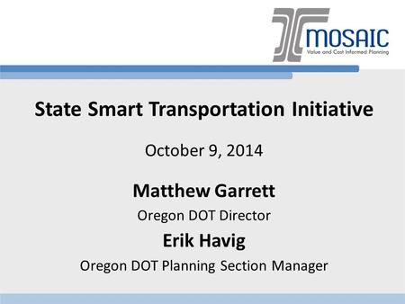 State Smart Transportation Initiative October 9, 2014 Matthew Garrett Oregon DOT Director Erik Havig Oregon DOT Planning Section Manager.