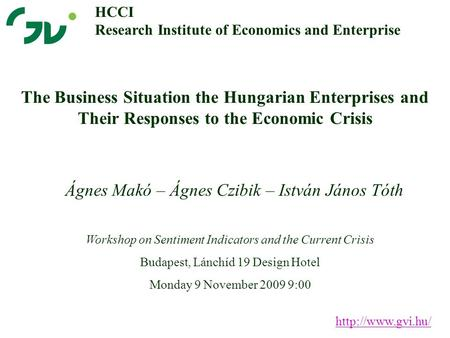 The Business Situation the Hungarian Enterprises and Their Responses to the Economic Crisis Ágnes Makó – Ágnes Czibik – István János Tóth