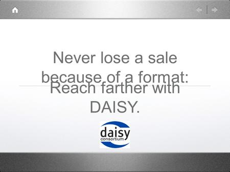 Never lose a sale because of a format: Reach farther with DAISY.