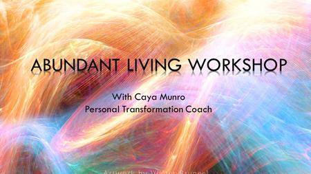 "- With Caya Munro Personal Transformation Coach. ""As Creator of your world, your mind is your paint brush, your emotions are your paints and your life."