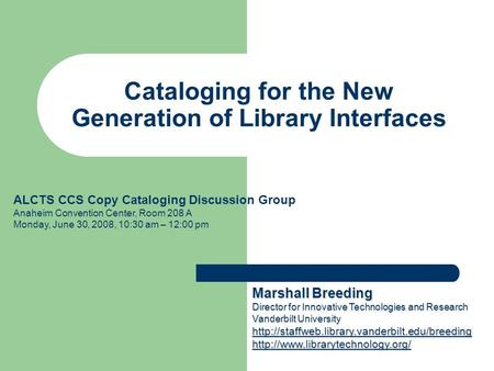 Cataloging for the New Generation of Library Interfaces ALCTS CCS Copy Cataloging Discussion Group Anaheim Convention Center, Room 208 A Monday, June 30,
