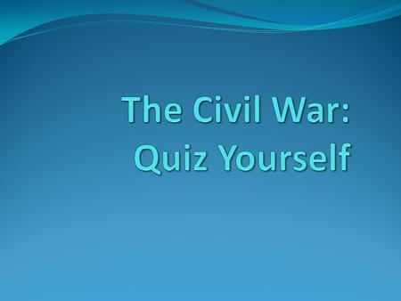 The Civil War: Quiz Yourself