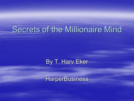 Secrets of the Millionaire Mind By T. Harv Eker HarperBusiness.