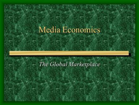 Media Economics The Global Marketplace. The beginnings of Mass Media Urbanization Urbanization Mass Production Industrialization Mass Production Industrialization.