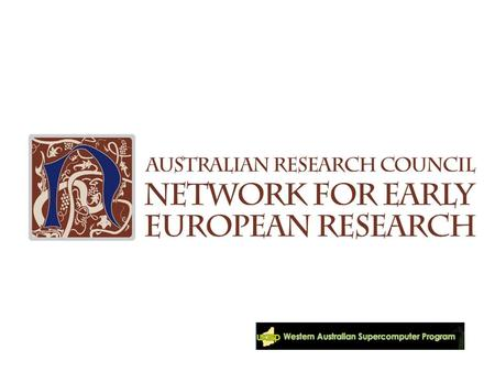 Ela Majocha Toby Burrows ARC Network for Early European Research University of Western Australia Building e-Research infrastructures for Collaboration.