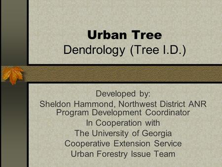Urban Tree Dendrology (Tree I.D.) Developed by: Sheldon Hammond, Northwest District ANR Program Development Coordinator In Cooperation with The University.