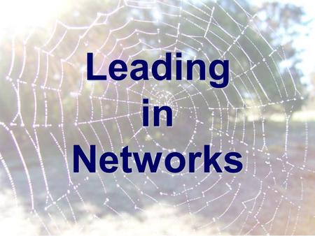 Leading in Networks. Leadership in the new millennium has comprehensively come of age. Where once leaders were aloof decision-makers, today they are dedicated.