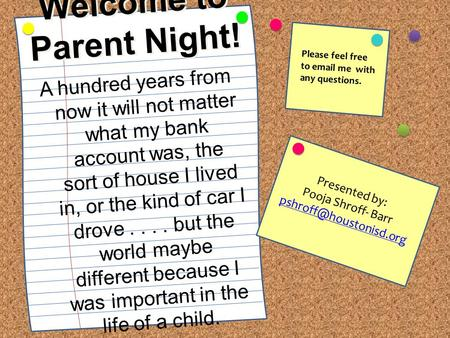Welcome to Parent Night! Presented by: Pooja Shroff- Barr A hundred years from now it will not matter what my bank account was,