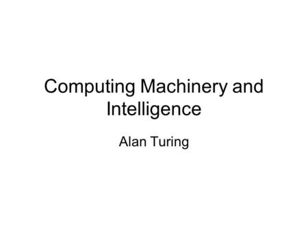 Computing Machinery and Intelligence Alan Turing.