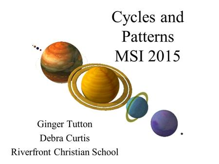 Cycles and Patterns MSI 2015 Ginger Tutton Debra Curtis Riverfront Christian School.