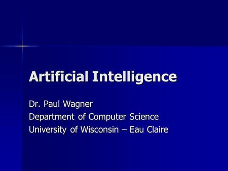 Artificial Intelligence Dr. Paul Wagner Department of Computer Science University of Wisconsin – Eau Claire.