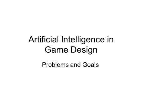 Artificial Intelligence in Game Design Problems and Goals.