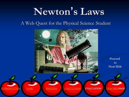 Newton's Laws Newton's Laws A Web Quest for the Physical Science Student A Web Quest for the Physical Science Student TASK PROCESS CONCLUSION EVALUATIONINTRODUCTION.