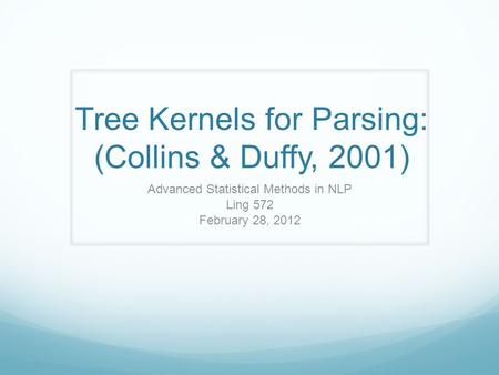 Tree Kernels for Parsing: (Collins & Duffy, 2001) Advanced Statistical Methods in NLP Ling 572 February 28, 2012.