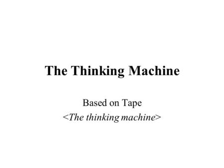 The Thinking Machine Based on Tape. Computer Has Some Intelligence Now Playing chess Solving calculus problems Other examples: