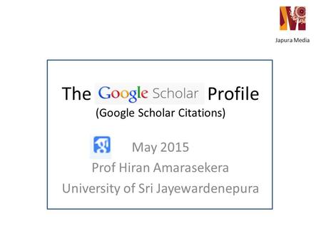 The Profile (Google Scholar Citations) May 2015 Prof Hiran Amarasekera University of Sri Jayewardenepura Japura Media.